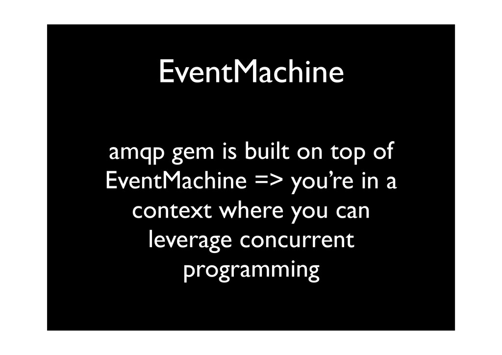 EventMachine amqp gem is built on top of EventM...
