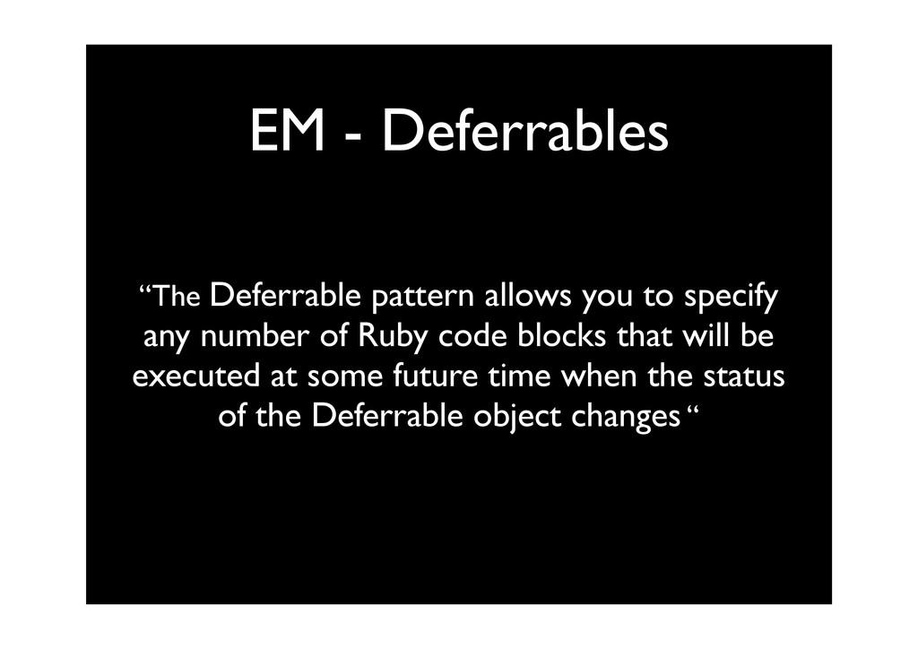 """EM - Deferrables """"The Deferrable pattern allows..."""