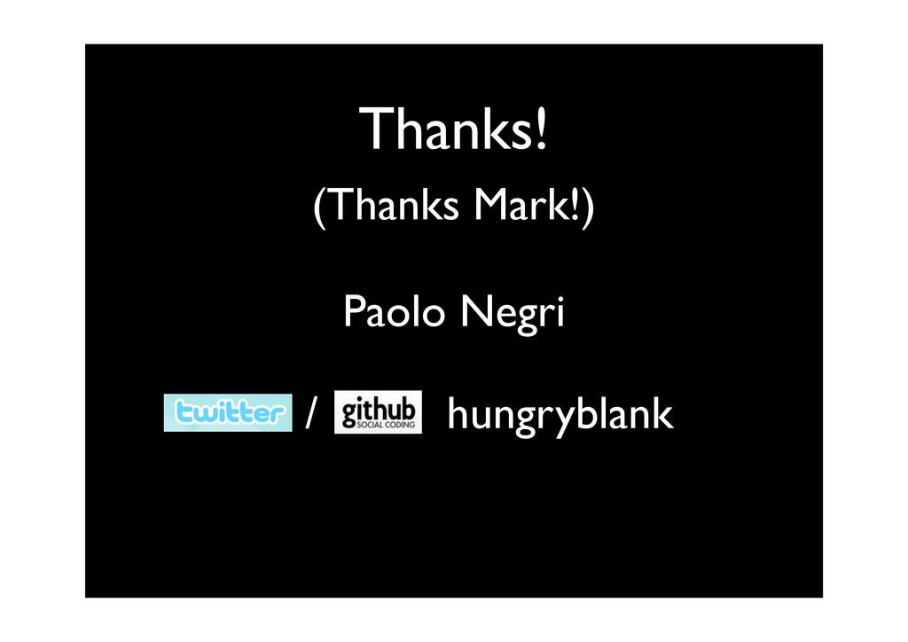 Thanks! (Thanks Mark!) Paolo Negri / hungryblank