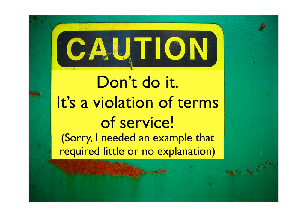 Don't do it. It's a violation of terms of servi...