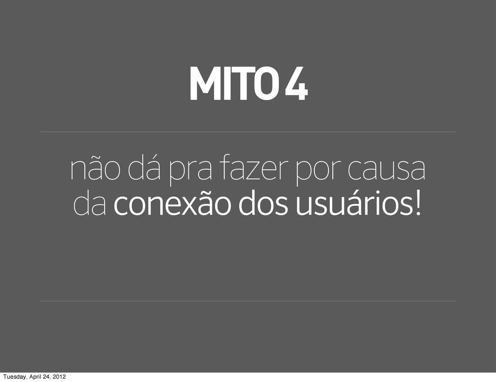 MITO 4 não dá pra fazer por causa da conexão do...