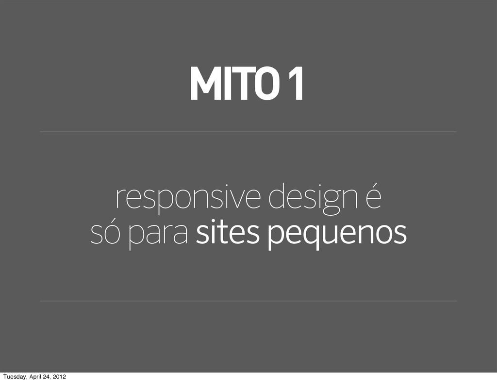 MITO 1 responsive design é só para sites pequen...