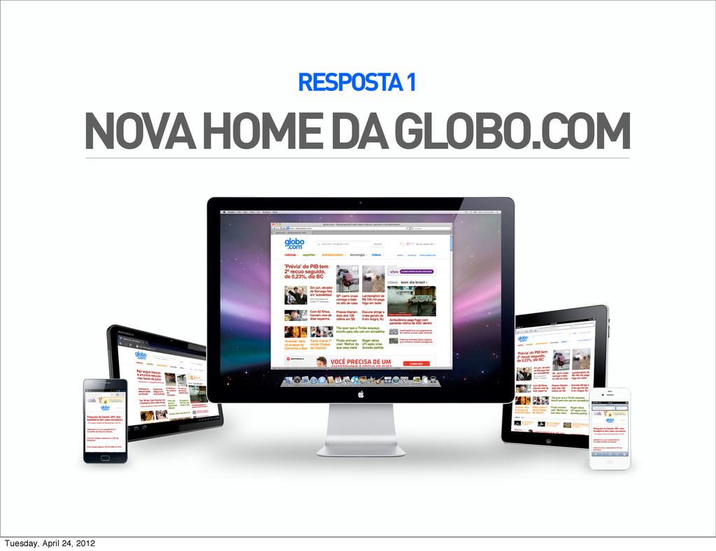 RESPOSTA 1 NOVA HOME DA GLOBO.COM Tuesday, Apri...