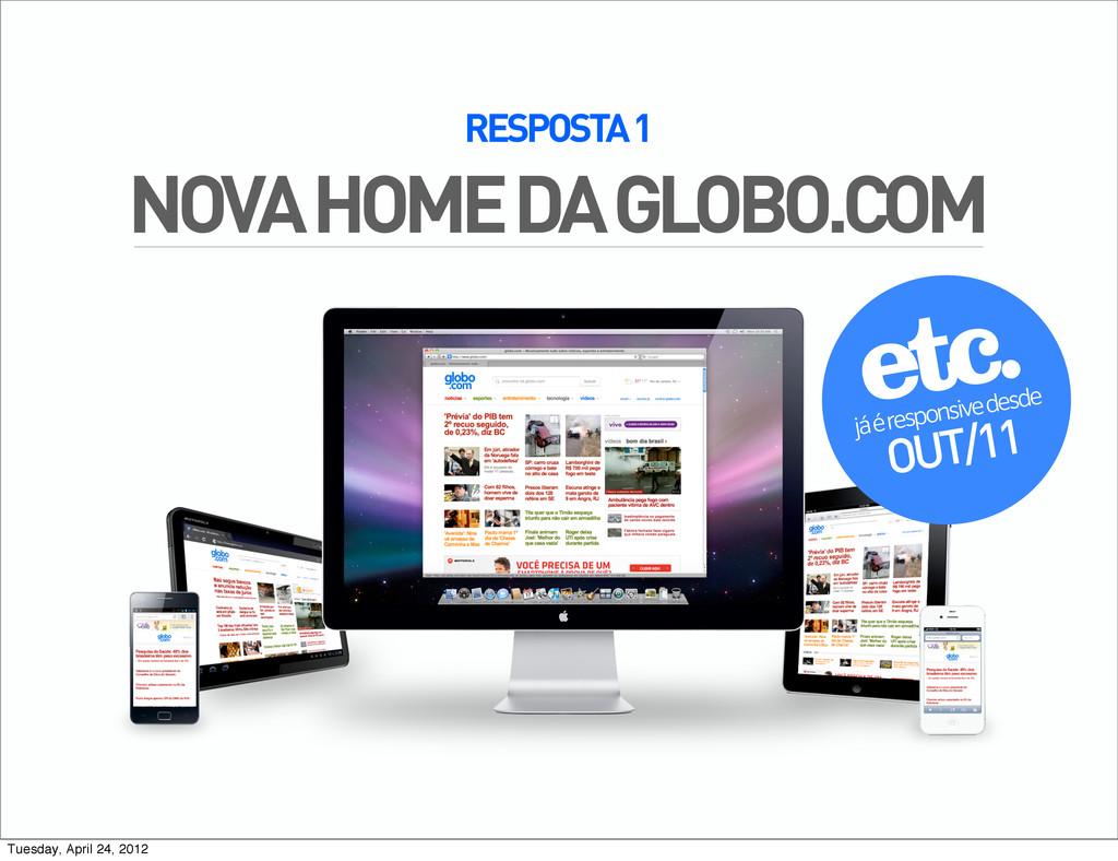 RESPOSTA 1 NOVA HOME DA GLOBO.COM já é responsi...