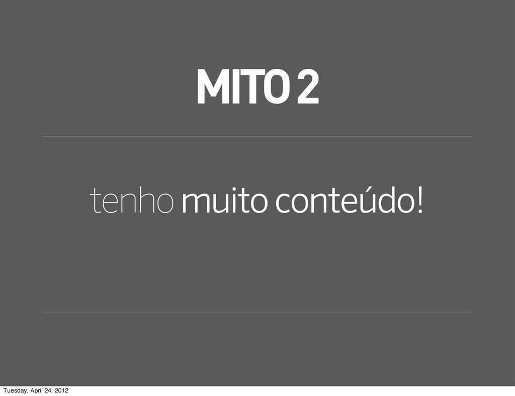 MITO 2 tenho muito conteúdo! Tuesday, April 24,...