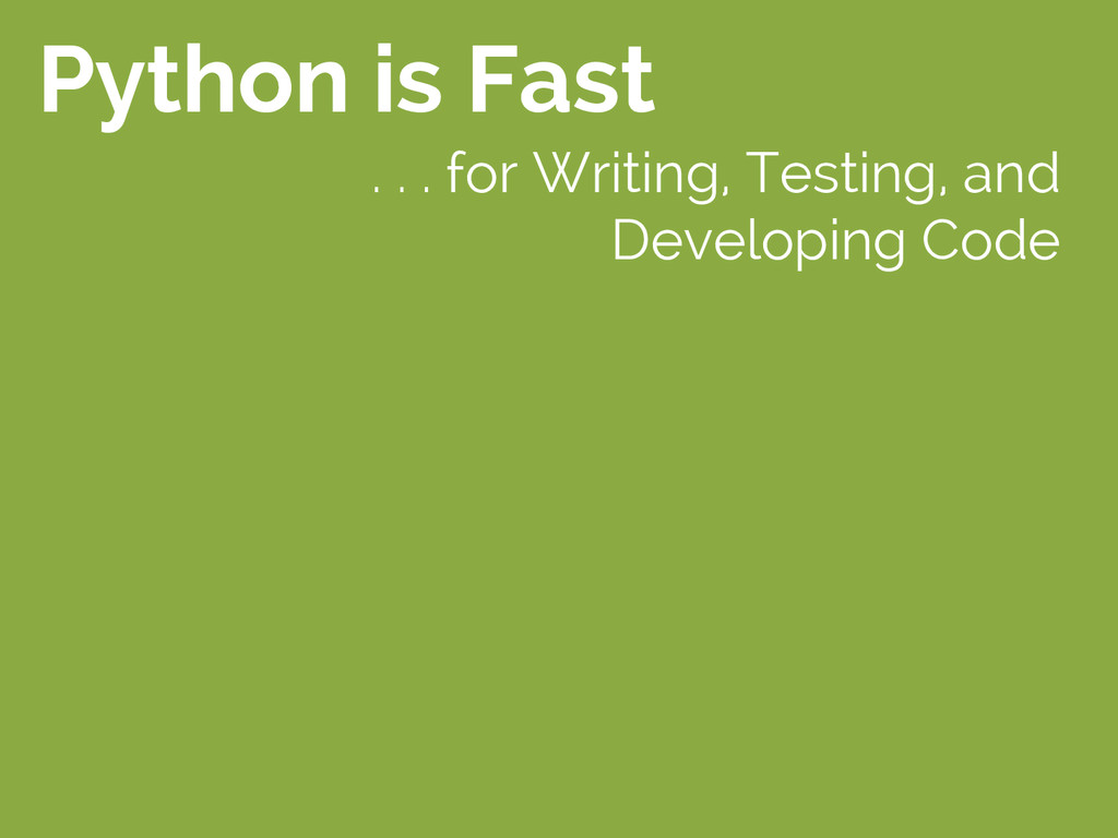 Python is Fast . . . for Writing, Testing, and ...