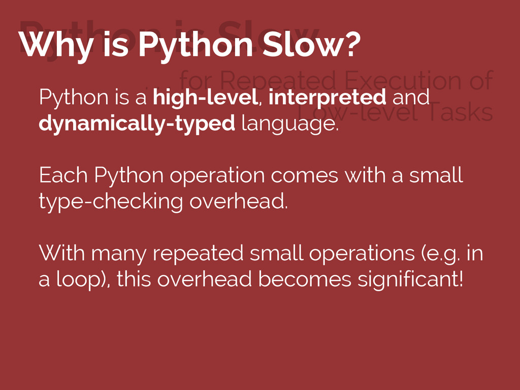 Python is Slow Why is Python Slow? . . . for Re...