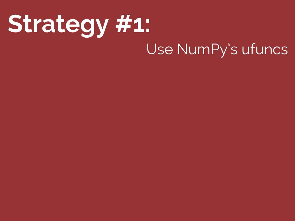 Strategy #1: Use NumPy's ufuncs