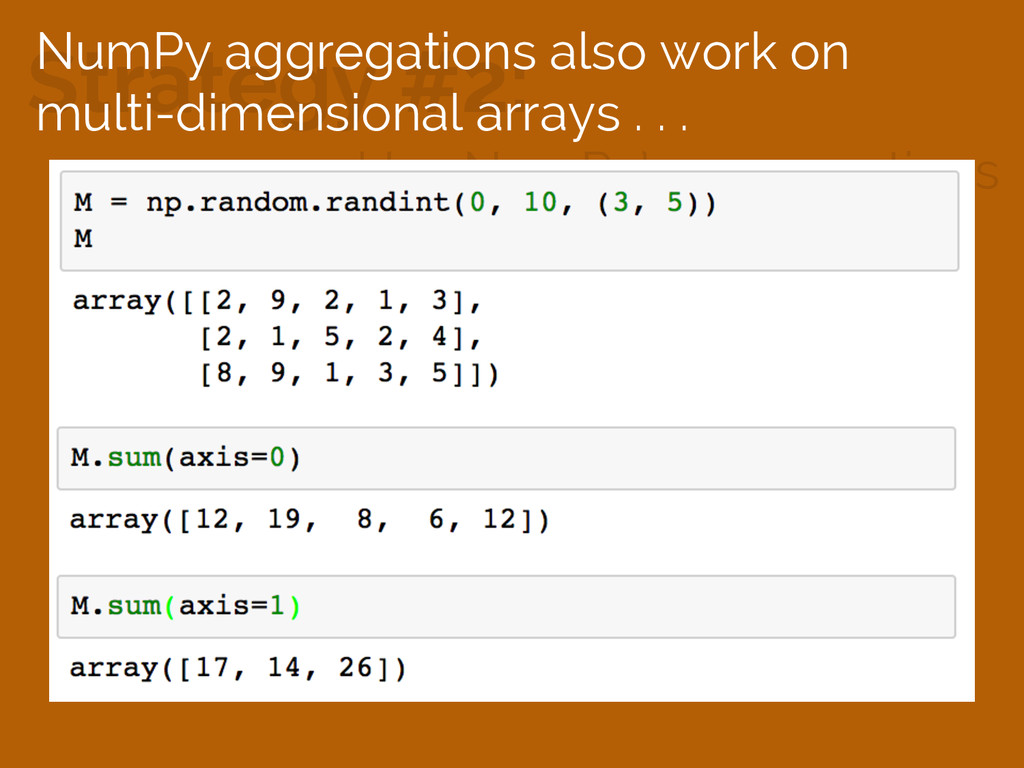 Strategy #2: Use NumPy's aggregations NumPy agg...