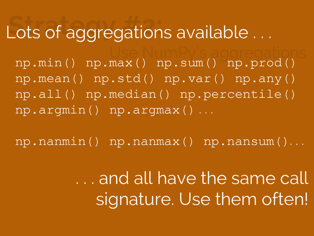 Strategy #2: Use NumPy's aggregations Lots of a...