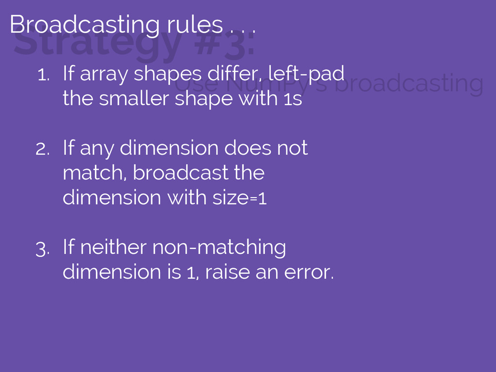 Strategy #3: Use NumPy's broadcasting Broadcast...