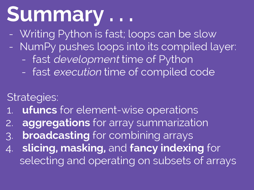 Summary . . . - Writing Python is fast; loops c...