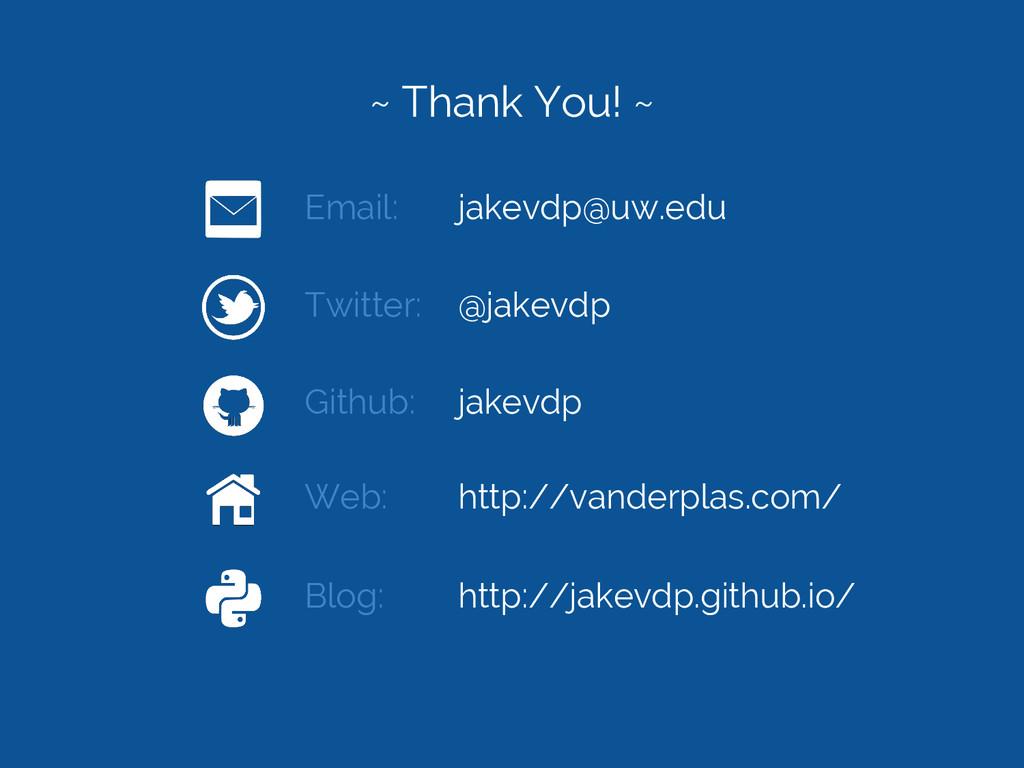 ~ Thank You! ~ Email: jakevdp@uw.edu Twitter: @...