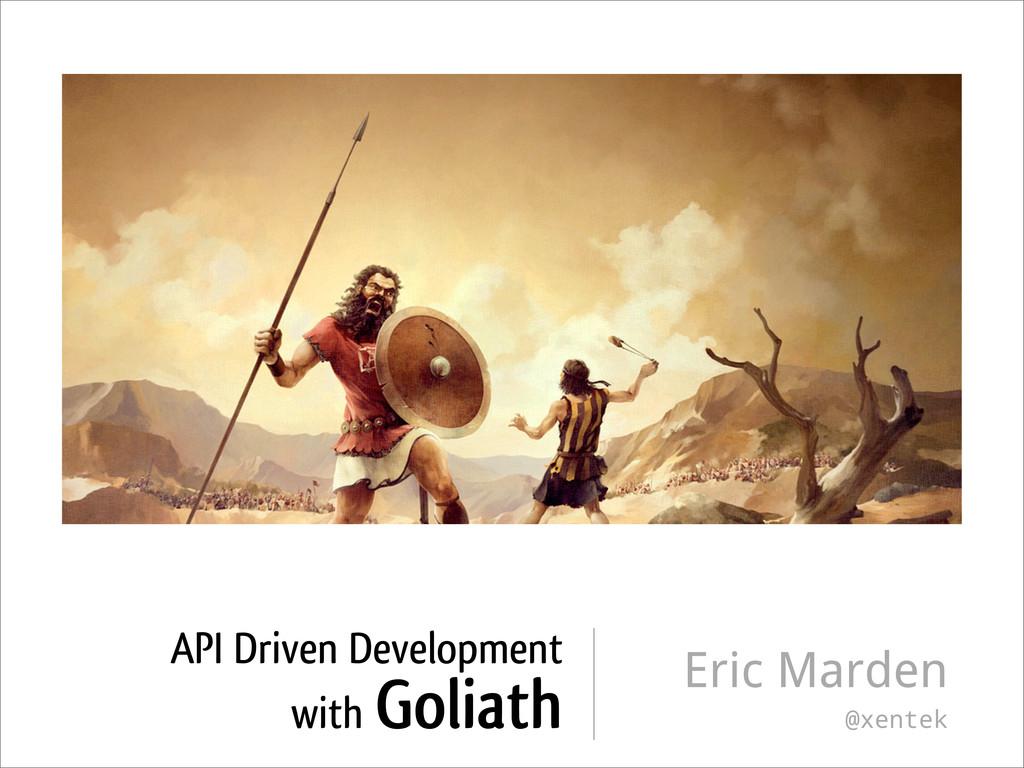 API Driven Development with Goliath Eric Marden...