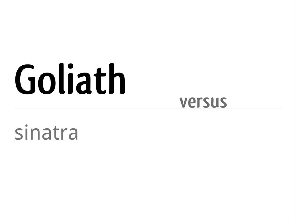Goliath sinatra versus