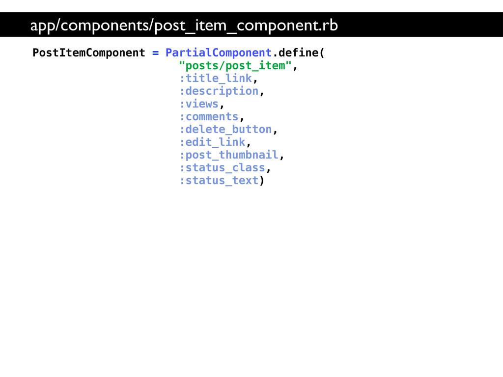 "PostItemComponent = PartialComponent.define( ""p..."