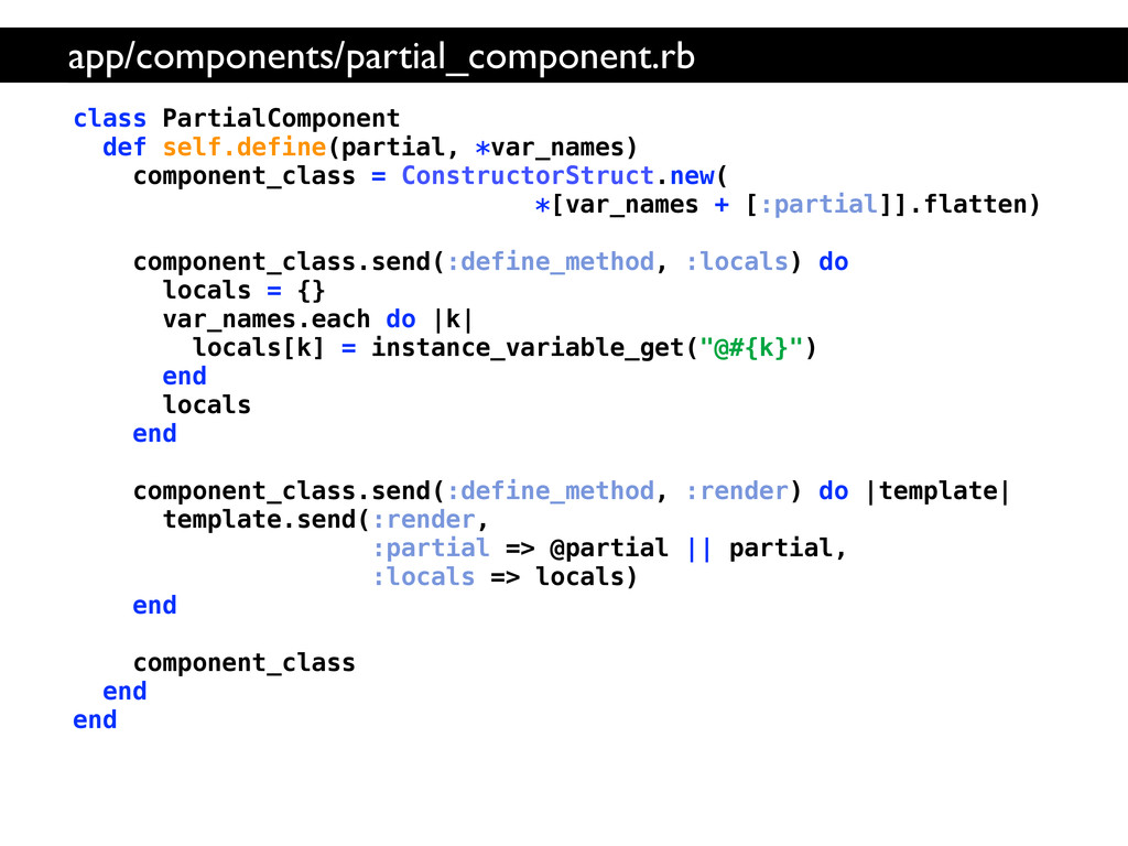 class PartialComponent def self.define(partial,...