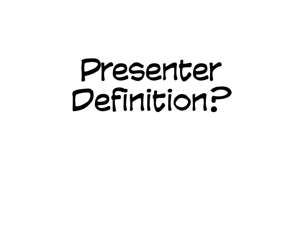 Presenter Definition?