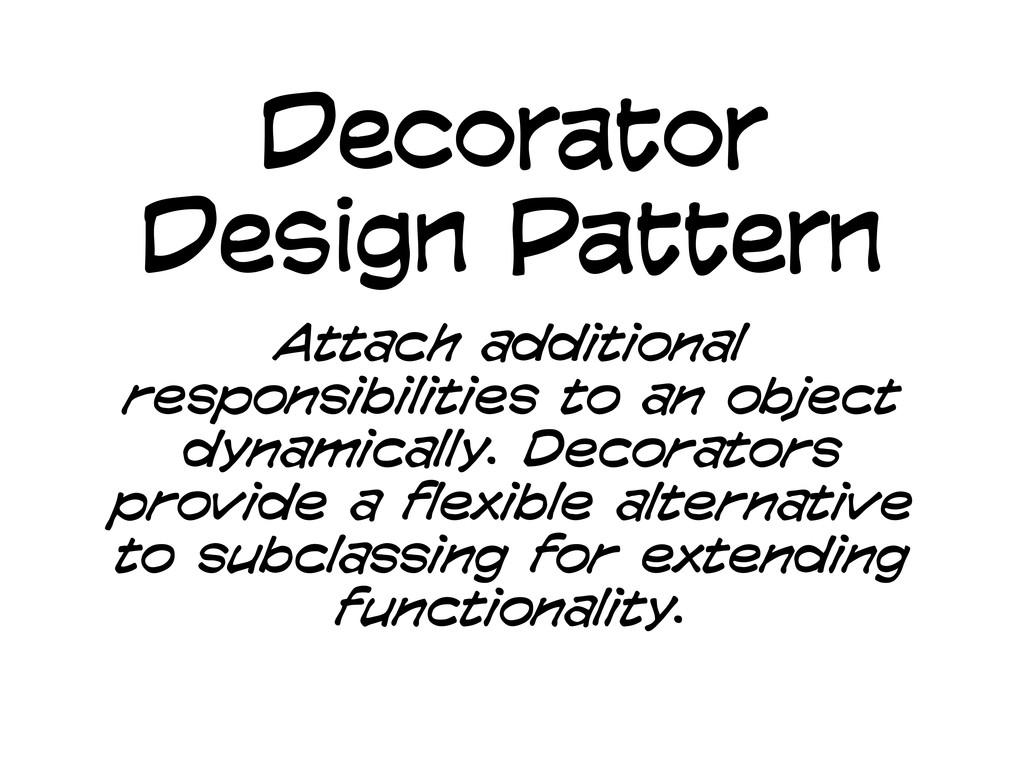 Decorator Design Pattern Attach additional resp...
