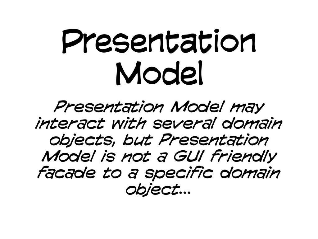 Presentation Model Presentation Model may inter...