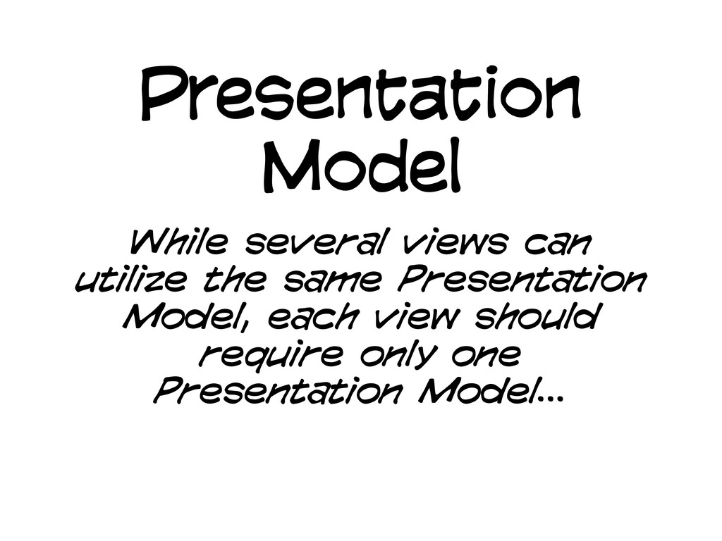 Presentation Model While several views can util...