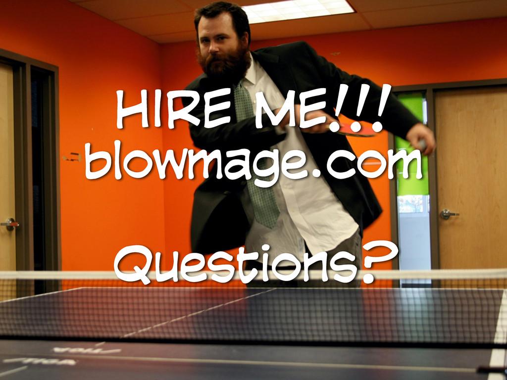 HIRE ME!!! blowmage.com Questions?