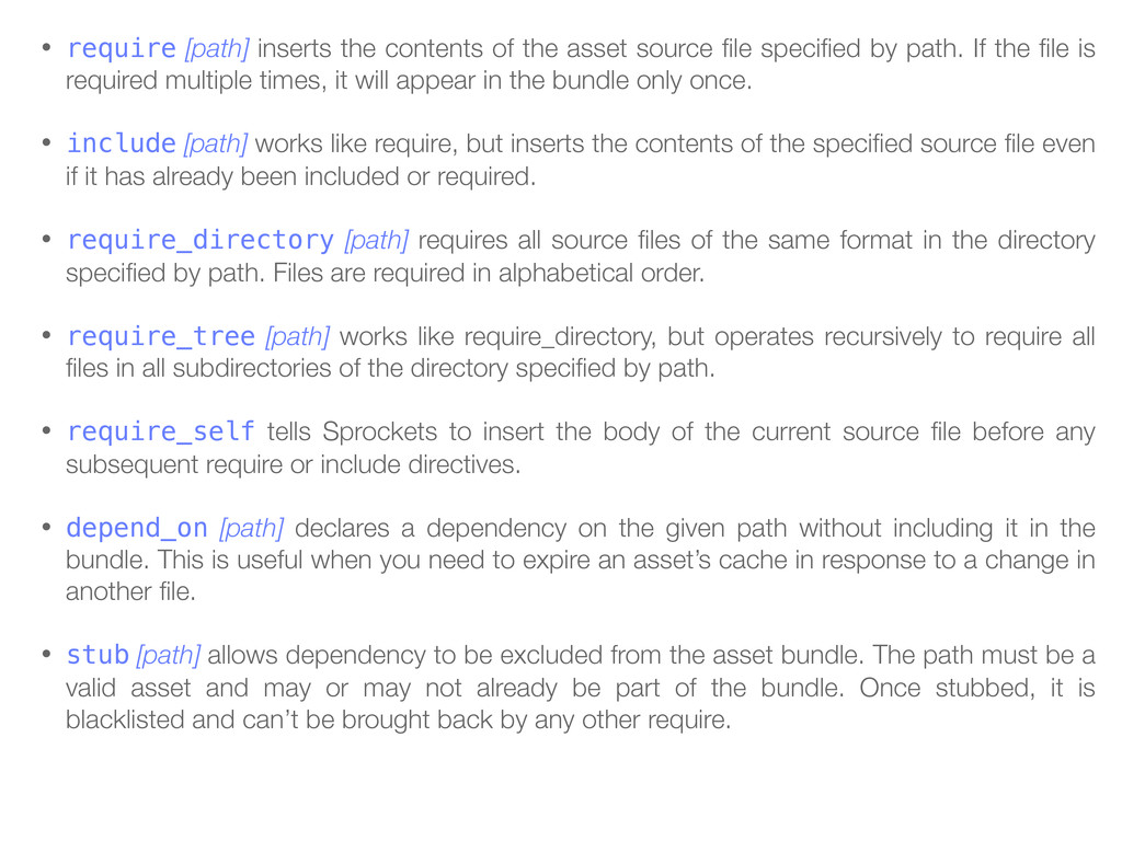 • require [path] inserts the contents of the as...