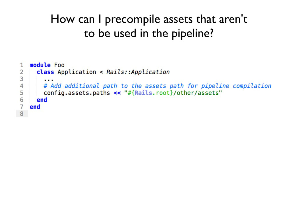 How can I precompile assets that aren't to be u...