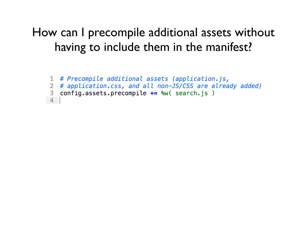 How can I precompile additional assets without ...