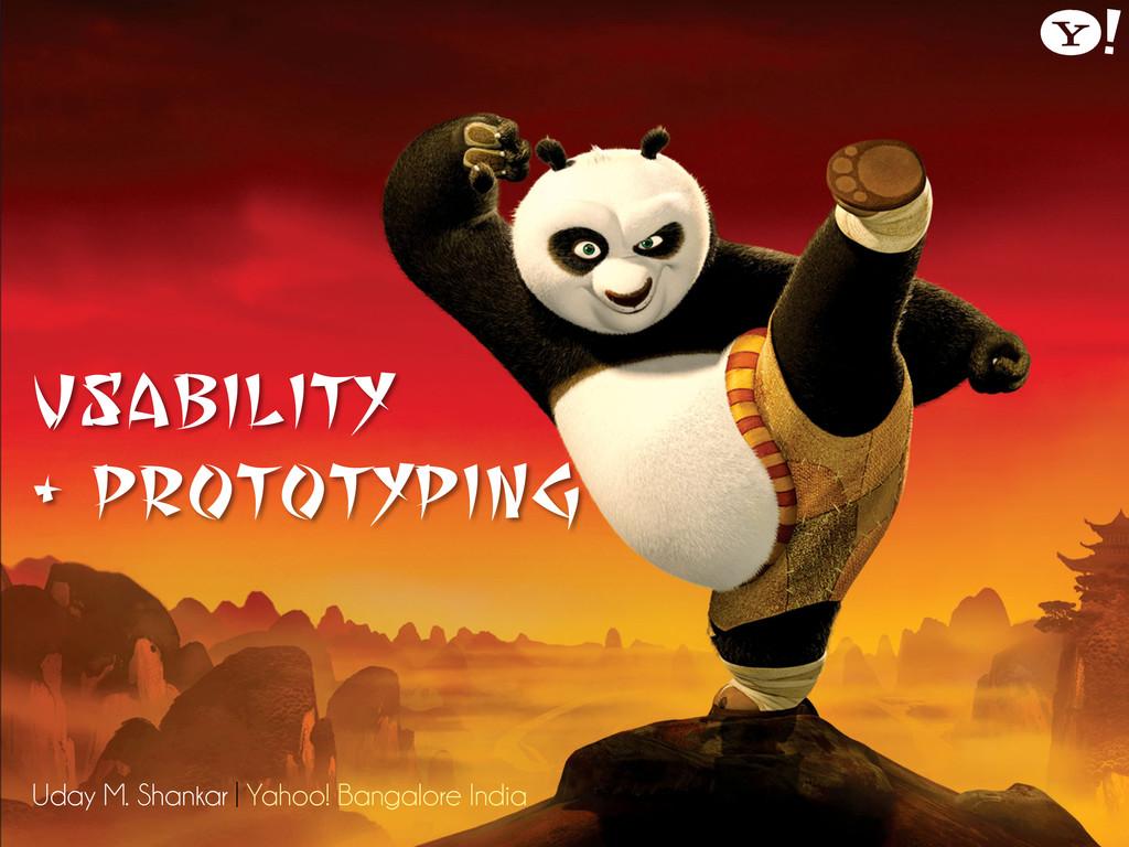 Usability + Prototyping Uday M. Shankar | Yahoo...