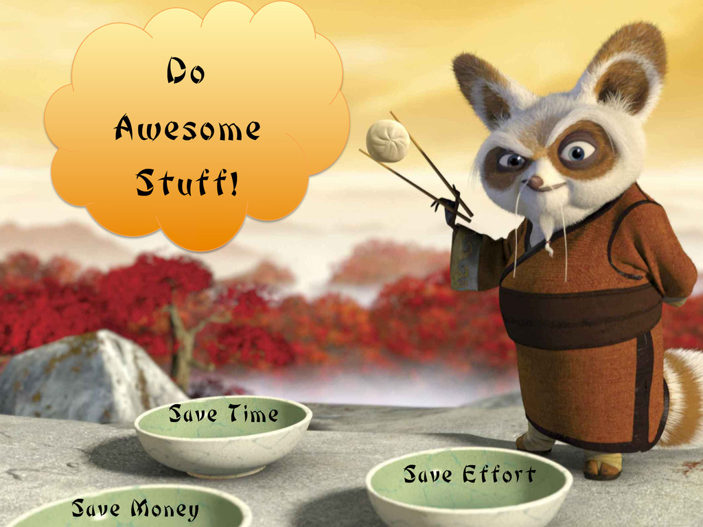 Do Awesome Stuff! Save Money Save Time Save Eff...