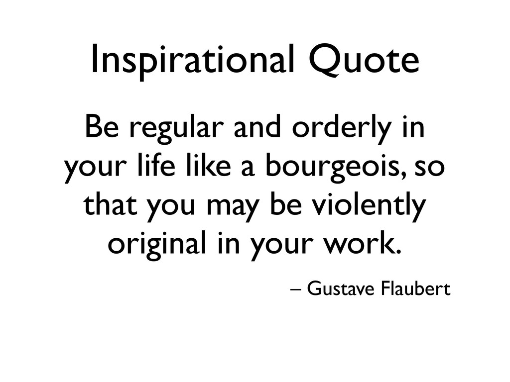 Inspirational Quote Be regular and orderly in y...