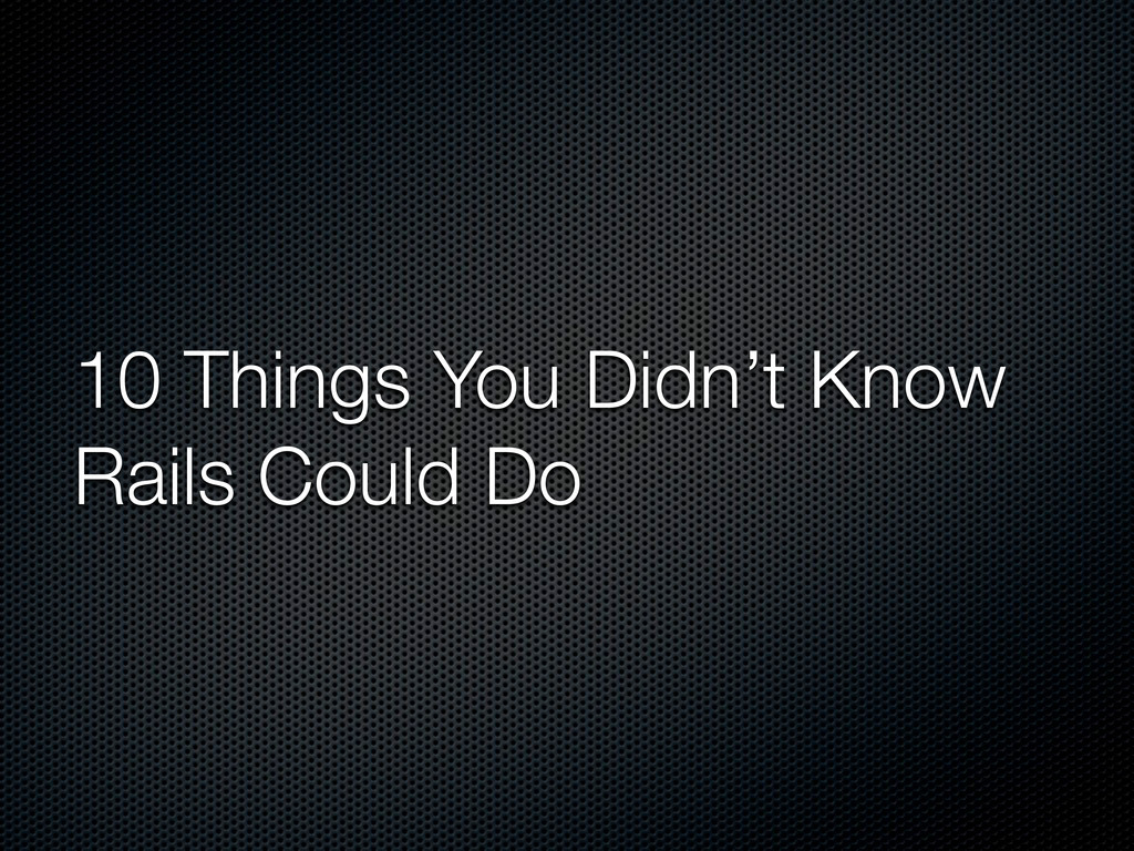 10 Things You Didn't Know Rails Could Do
