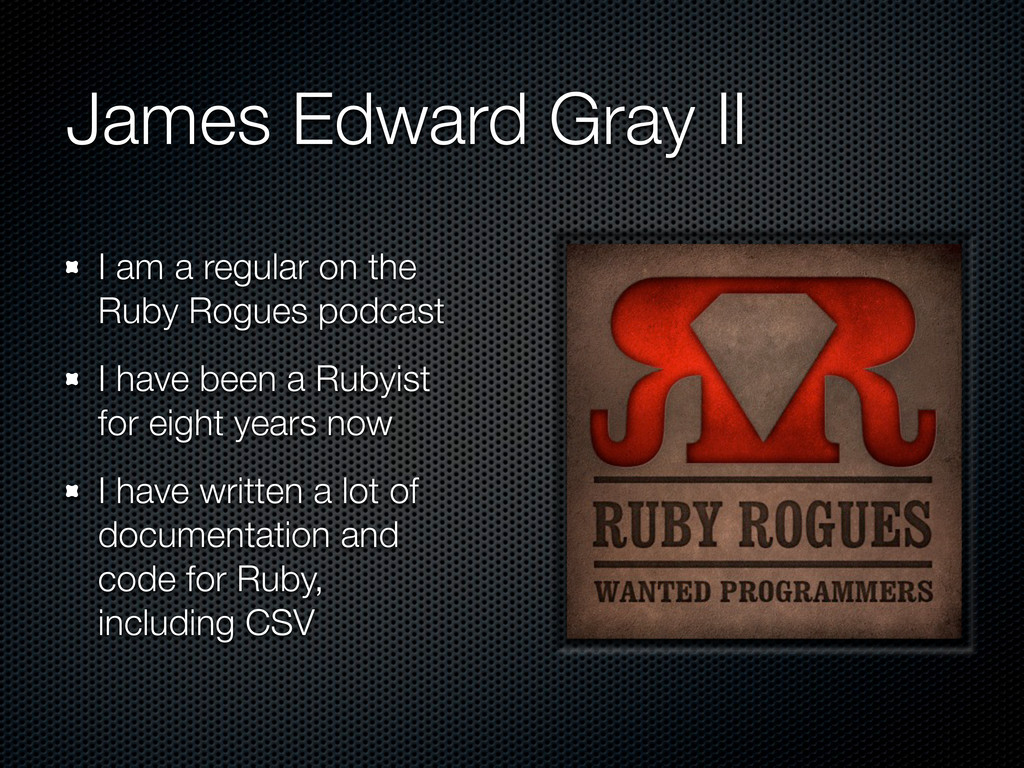 James Edward Gray II I am a regular on the Ruby...