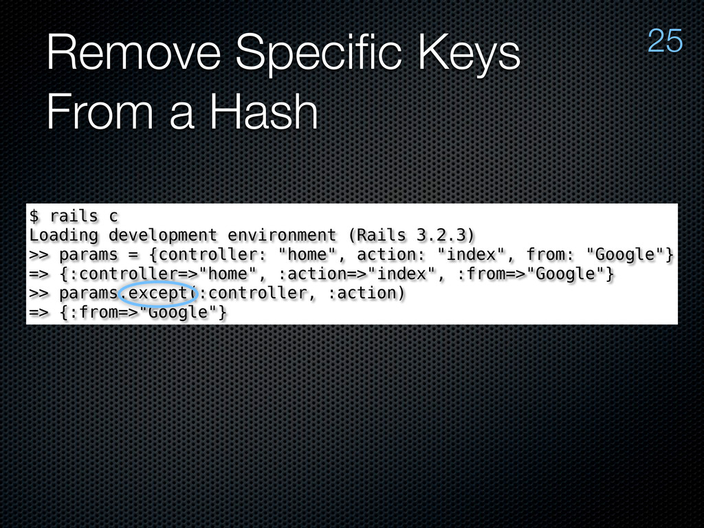 Remove Specific Keys From a Hash 25 $ rails c Lo...