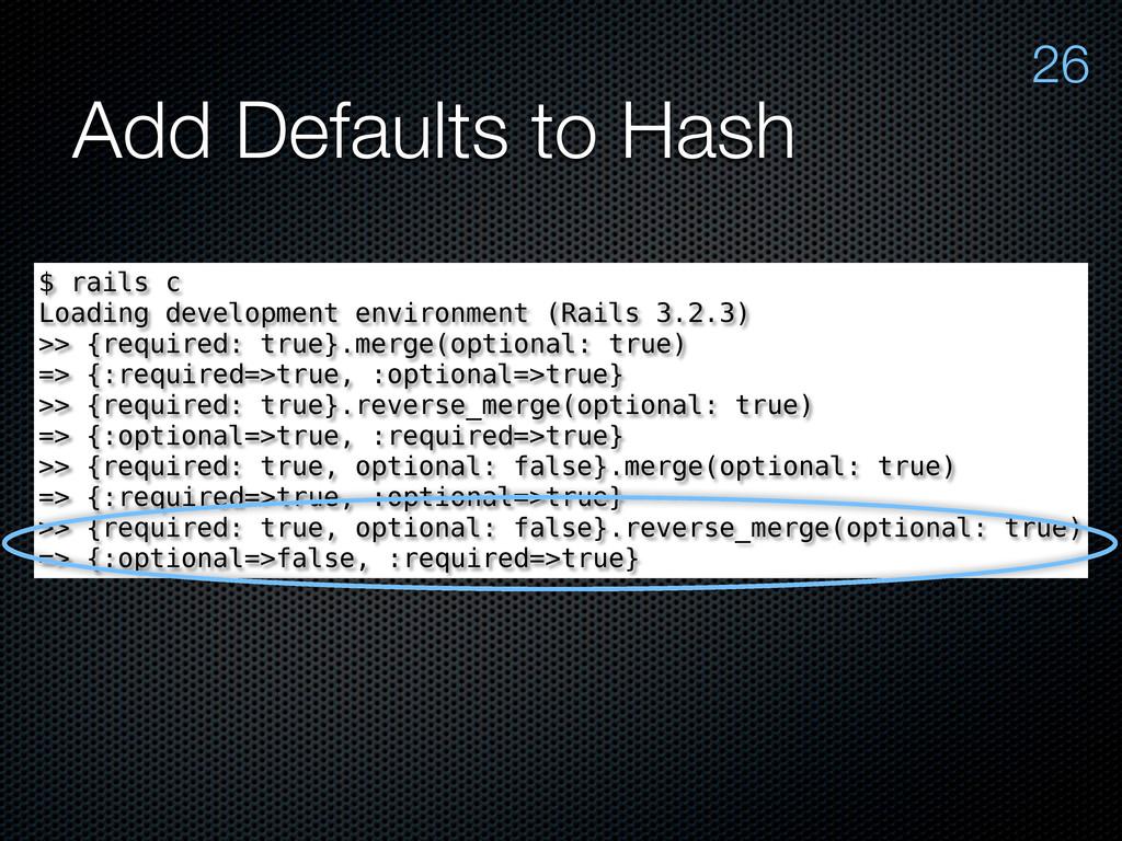 Add Defaults to Hash 26 $ rails c Loading devel...