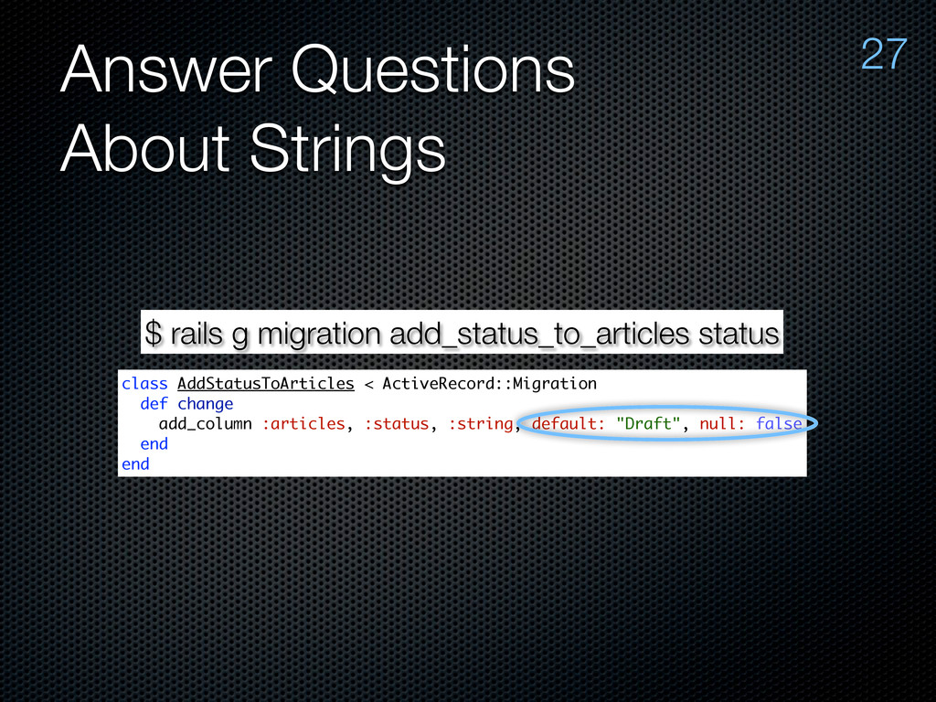 Answer Questions About Strings 27 $ rails g mig...