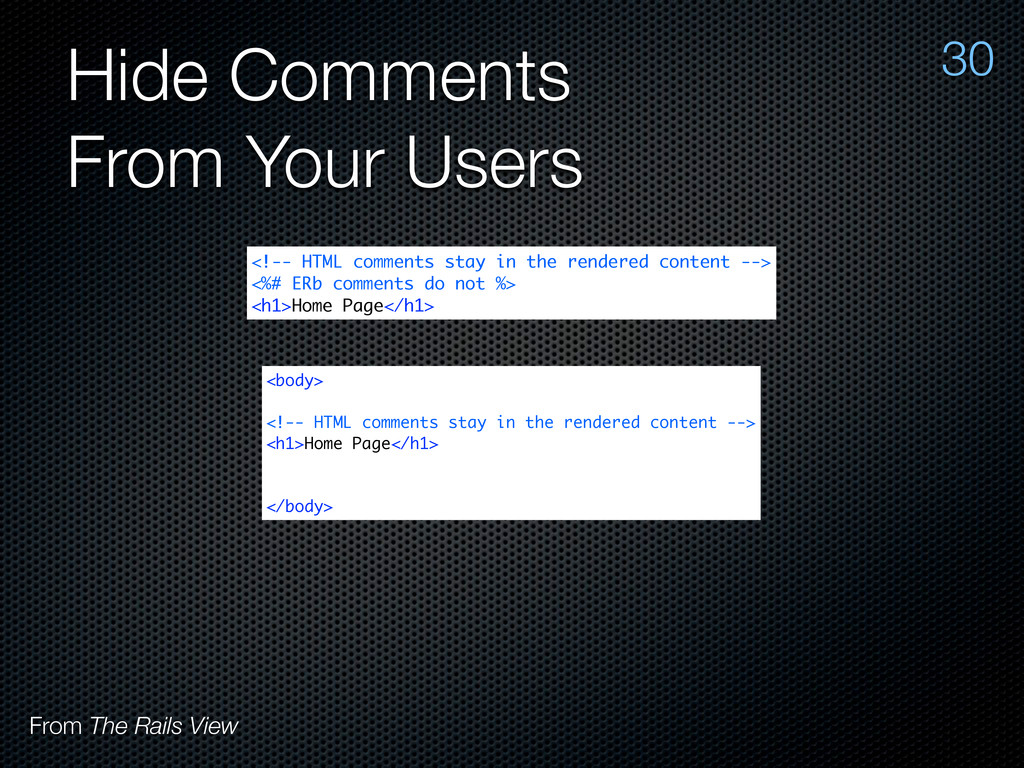 Hide Comments From Your Users 30 <!-- HTML comm...