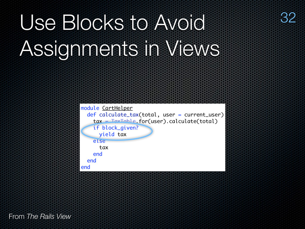 Use Blocks to Avoid Assignments in Views 32 mod...