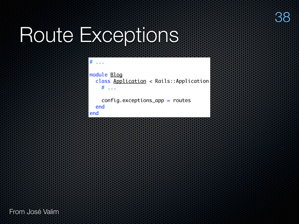 Route Exceptions From José Valim 38 # ... modul...