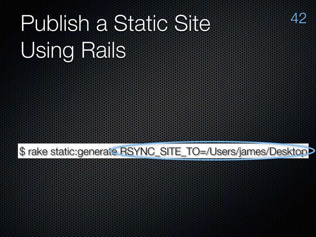 Publish a Static Site Using Rails 42 $ rake sta...