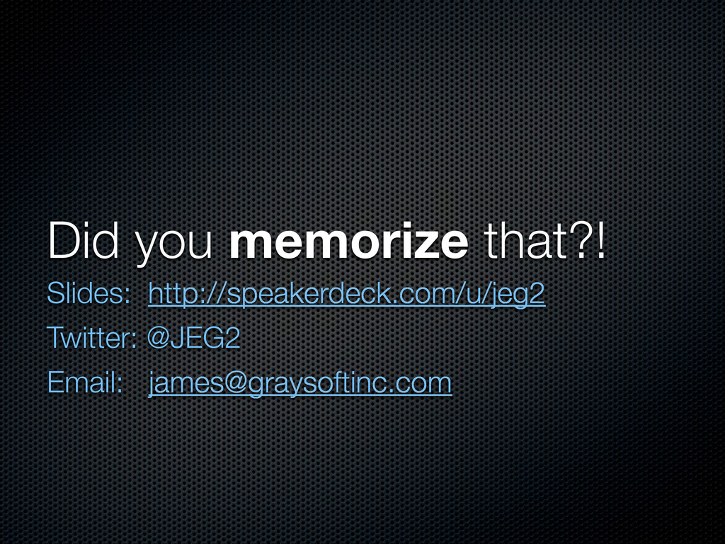 Did you memorize that?! Slides: http://speakerd...