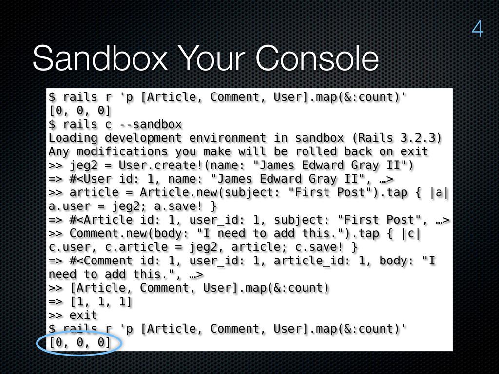 Sandbox Your Console 4 $ rails r 'p [Article, C...