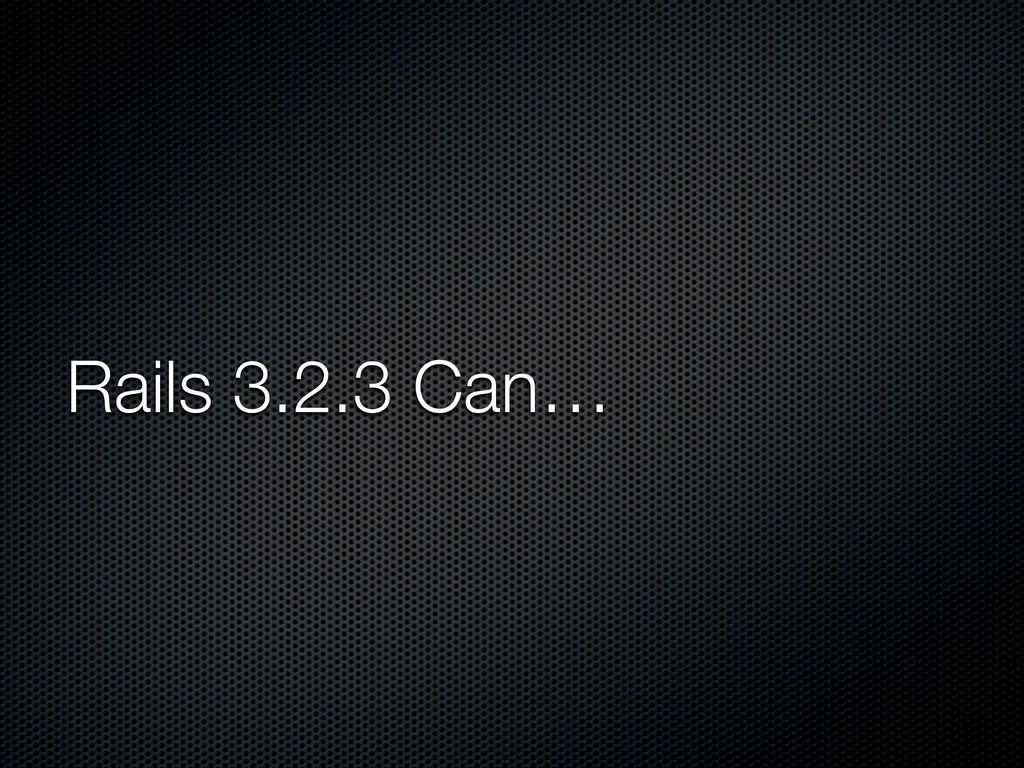 Rails 3.2.3 Can…