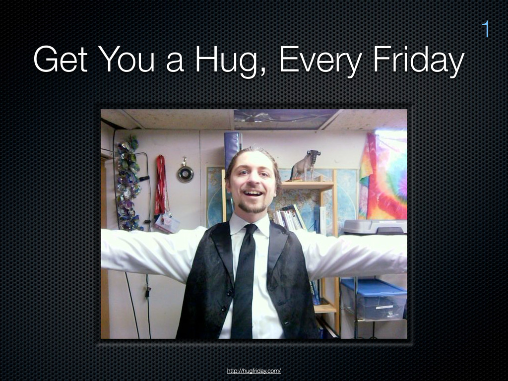 Get You a Hug, Every Friday 1 http://hugfriday....