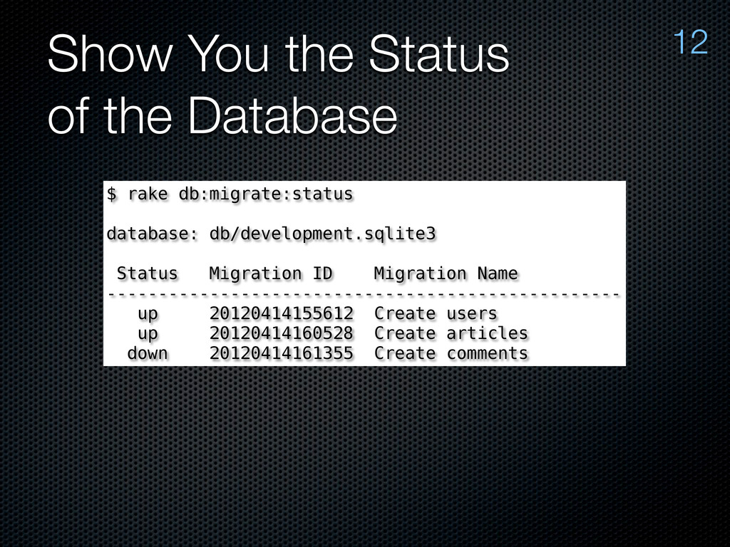 Show You the Status of the Database $ rake db:m...