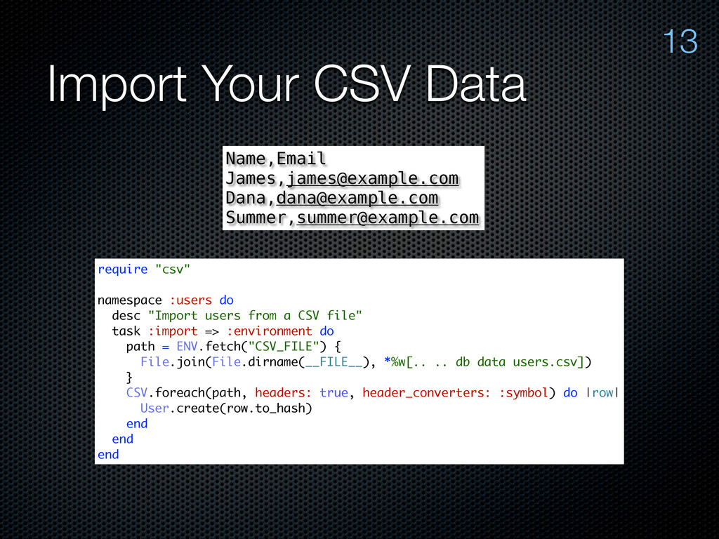 Import Your CSV Data 13 Name,Email James,james@...