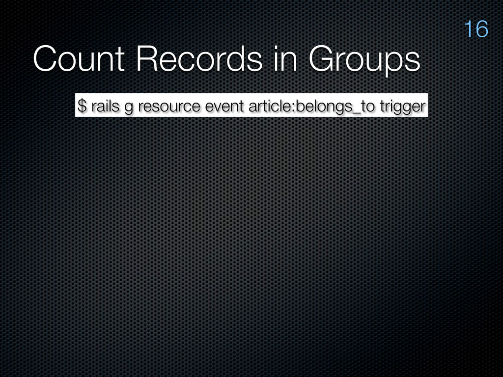 Count Records in Groups 16 $ rails g resource e...