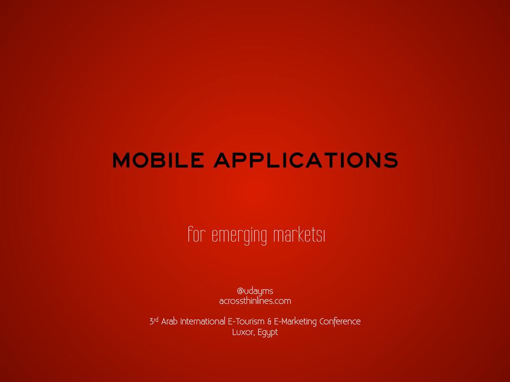 Mobile Applications for emerging marketsı @uday...