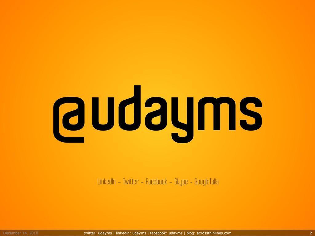 December 14, 2010 twitter: udayms | linkedin: u...